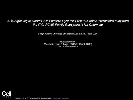 ABA Signaling in Guard Cells Entails a Dynamic Protein–Protein Interaction Relay from the PYL-RCAR Family Receptors to Ion Channels Sung Chul Lee, Chae.