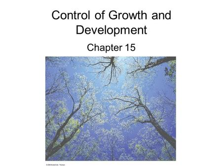 Control of Growth and Development Chapter 15. Developmental Processes Present knowledge of plant hormone and light regulation (especially at the molecular.