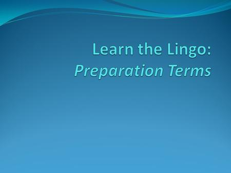 Learn the Lingo: Preparation Terms