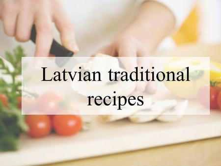 Latvian traditional recipes