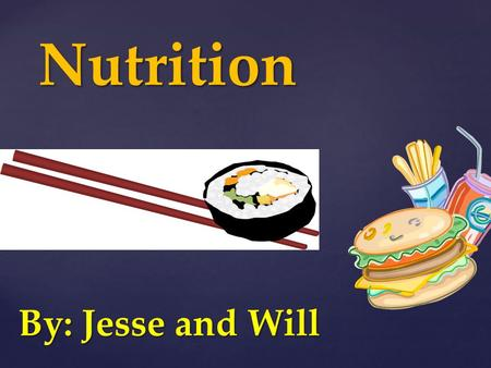 { Nutrition By: Jesse and Will.  Help body grow and stay healthy  Used to make hormones and maintain steady heartbeat  Used to build strong bones and.