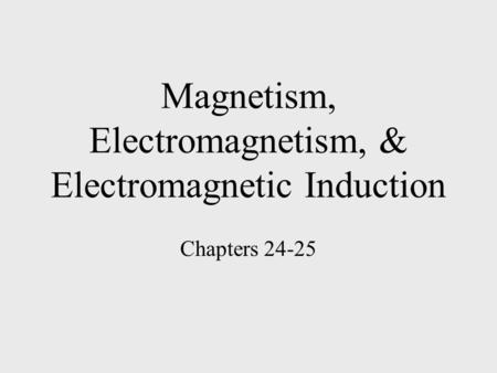 Magnetism, Electromagnetism, & Electromagnetic Induction