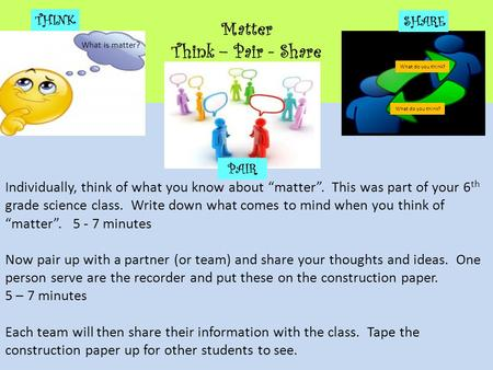 "Matter Think – Pair - Share Individually, think of what you know about ""matter"". This was part of your 6 th grade science class. Write down what comes."