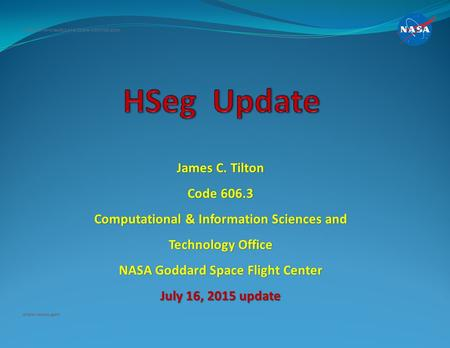 James C. Tilton Code 606.3 Computational & Information Sciences and Technology Office NASA Goddard Space Flight Center July 16, 2015 update National Aeronautics.