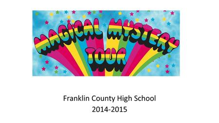 "Franklin County High School 2014-2015. This year Franklin High School's theme is a ""Magical Mystery Tour"". We are focusing on unraveling mysteries in."