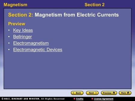 MagnetismSection 2 Section 2: Magnetism from Electric Currents Preview Key Ideas Bellringer Electromagnetism Electromagnetic Devices.