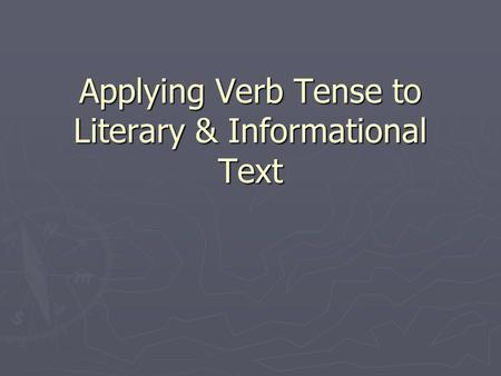 Applying Verb Tense to Literary & Informational Text.