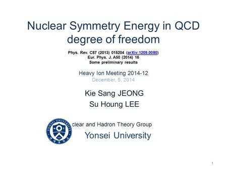 Nuclear Symmetry Energy in QCD degree of freedom Phys. Rev. C87 (2013) 015204 (arXiv:1209.0080) Eur. Phys. J. A50 (2014) 16 Some preliminary results Heavy.
