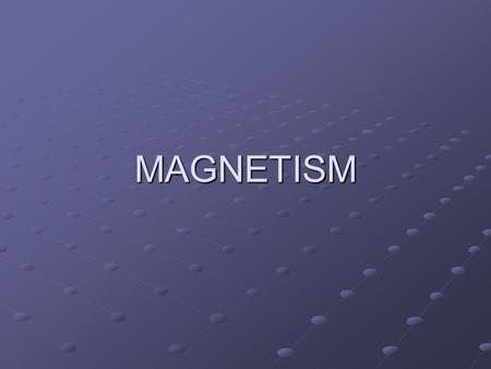 MAGNETISM. I.General Properties of magnets A. They have polarity – A north and a south pole A. They have polarity – A north and a south pole B. Like poles.