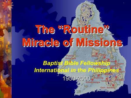 "The ""Routine"" Miracle of Missions Baptist Bible Fellowship International in the Philippines1950-2000."