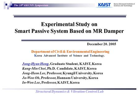 Structural Dynamics & Vibration Control Lab 1 December 20. 2005 Department of Civil & Environmental Engineering K orea A dvanced I nstitute of S cience.