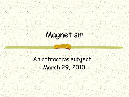 Magnetism An attractive subject… March 29, 2010. Let's start off easy… What do we know about magnets?
