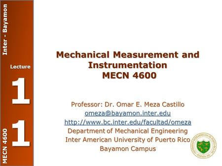 MECN 4600 Inter - Bayamon Lecture 11111111 Mechanical Measurement and Instrumentation MECN 4600 Professor: Dr. Omar E. Meza Castillo