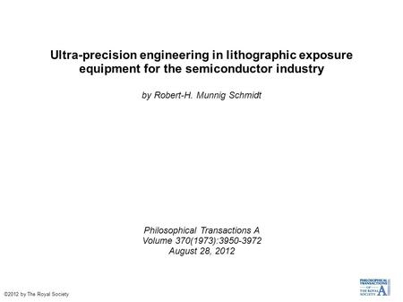 Ultra-precision engineering in lithographic exposure equipment for the semiconductor industry by Robert-H. Munnig Schmidt Philosophical Transactions A.