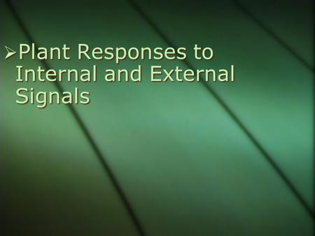  Plant Responses to Internal and External Signals.