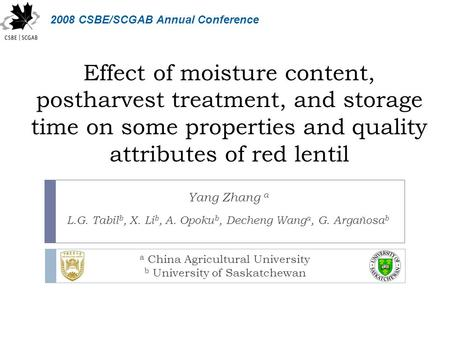 Effect of moisture content, postharvest treatment, and storage time on some properties and quality attributes of red lentil Yang Zhang a L.G. Tabil b,