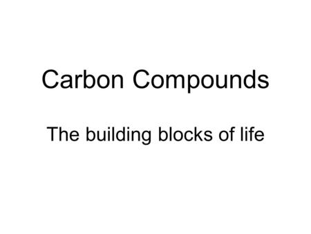 Carbon Compounds The building blocks of life. Key Ideas Describe why the element Carbon is a great building block Explain the role of carbohydrates, lipids,