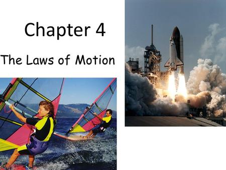 Chapter 4 The Laws of Motion. Classical Mechanics Describes the relationship between the motion of objects in our everyday world and the forces acting.