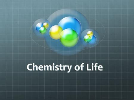 Chemistry of Life. Small to large AtomsElementMoleculeMacromoleculeCellsTissuesOrgansOrganism.