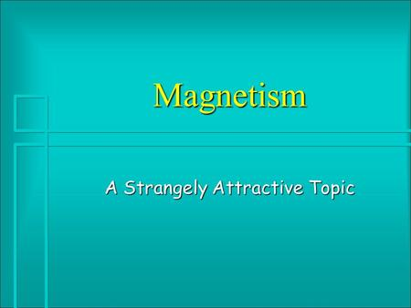 Magnetism A Strangely Attractive Topic History #1 à Term comes from the ancient Greek city of Magnesia, at which many natural magnets were found. We.