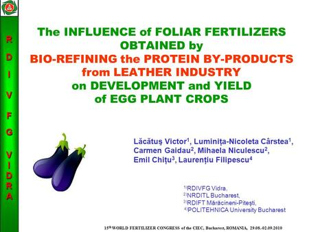 RDIVFGVIDRA 15 th WORLD FERTILIZER CONGRESS of the CIEC, Bucharest, ROMANIA, 29.08.-02.09.2010 The INFLUENCE of FOLIAR FERTILIZERS OBTAINED by BIO-REFINING.