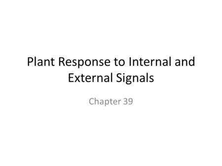 Plant Response to Internal and External Signals Chapter 39.