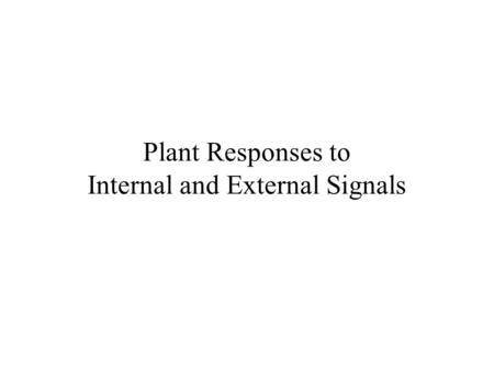 Plant Responses to Internal and External Signals.