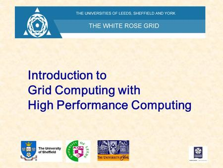 Introduction to Grid <strong>Computing</strong> with High Performance <strong>Computing</strong>.