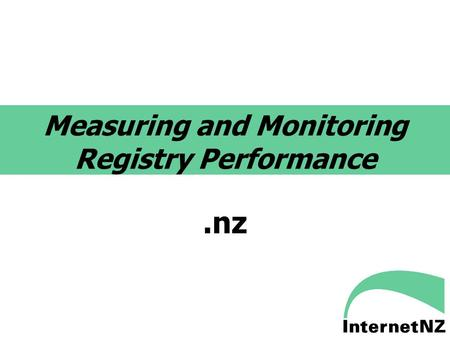 Measuring and Monitoring Registry Performance.nz.