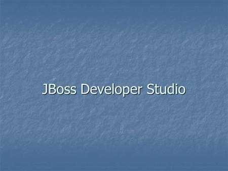 JBoss Developer Studio. JBoss Developer Studio provides a certified open source development environment that includes and integrates: Eclipse Eclipse.