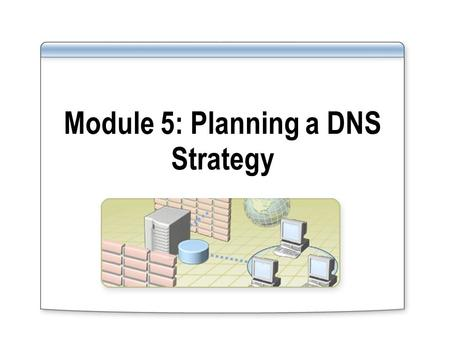 Module 5: Planning a DNS Strategy. Overview Planning DNS Servers Planning a Namespace Planning Zones Planning Zone Replication and Delegation Integrating.
