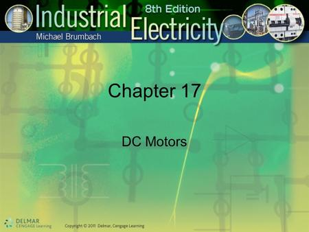 Chapter 17 DC Motors. Objectives After studying this chapter, you will be able to: Explain the principles upon which DC motors operate Describe the construction.