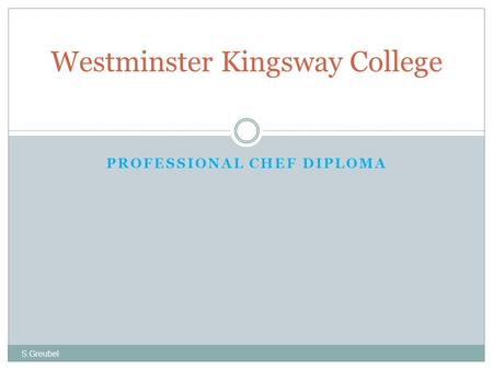 PROFESSIONAL CHEF DIPLOMA Westminster Kingsway College S.Greubel.