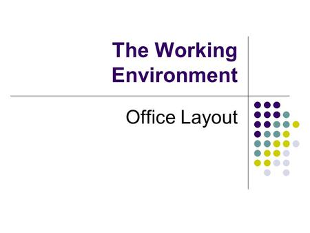 The Working Environment Office Layout. Types of Office Layout Cellular – this is a traditional layout Small rooms Offices consist of 1 - 4 employees.