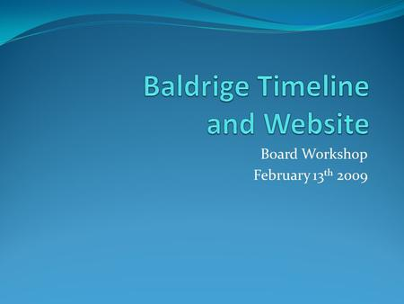 Board Workshop February 13 th 2009. Background Journey started with the adoption of the Sterling Management Criteria Pursuing the Baldrige Education Criteria.