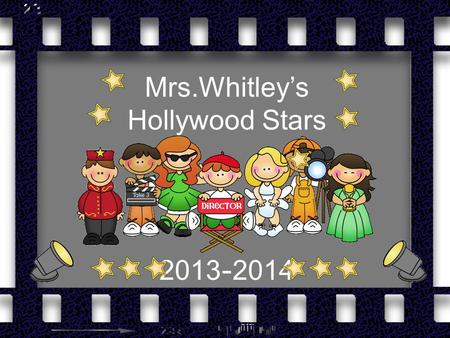 Mrs.Whitley's Hollywood Stars 2013 - 2014. Welcome Parents! Welcome to your child's first-grade year. I am excited to share this fun-filled year with.