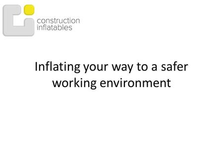 Inflating your way to a safer working environment.