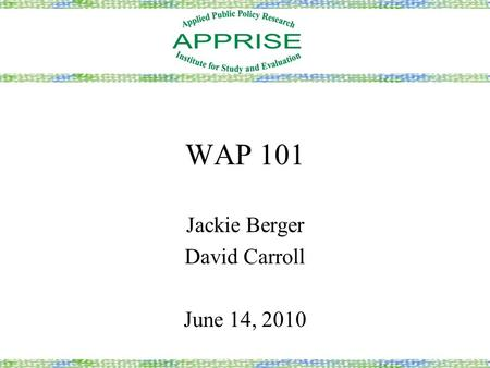 WAP 101 Jackie Berger David Carroll June 14, 2010.