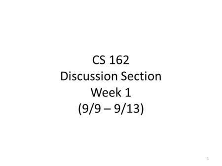 CS 162 Discussion Section Week 1 (9/9 – 9/13) 1. Who am I? Kevin Klues  Office Hours: