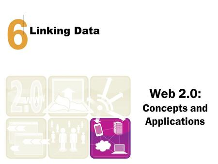 Web 2.0: Concepts and Applications 6 Linking Data.