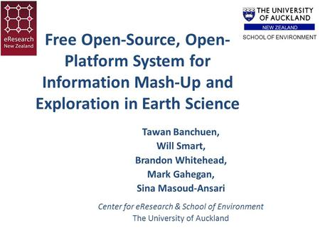Free Open-Source, Open- Platform System for Information Mash-Up and Exploration in Earth Science Tawan Banchuen, Will Smart, Brandon Whitehead, Mark Gahegan,