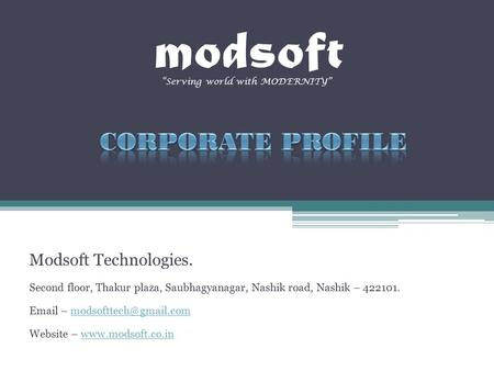 Modsoft Modsoft Technologies. Second floor, Thakur plaza, Saubhagyanagar, Nashik road, Nashik – 422101.  –