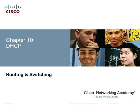 © 2008 Cisco Systems, Inc. All rights reserved.Cisco ConfidentialPresentation_ID 1 Chapter 10: DHCP Routing & Switching.