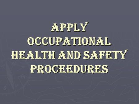 APPLY OCCUPATIONAL HEALTH AND SAFETY PROCEEDURES