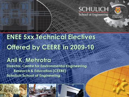 ENEE 5xx Technical Electives Offered by CEERE in 2009-10 Anil K. Mehrotra Director, Centre for Environmental Engineering Research & Education (CEERE) Research.
