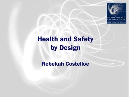 Health and Safety by Design Rebekah Costelloe. Outline Who is PCAL? What is Active Living? Why Active Living? Common Ground, Challenges and Opportunities.