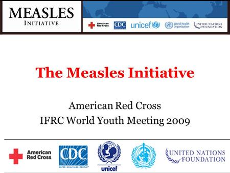 The Measles Initiative American Red Cross IFRC World Youth Meeting 2009.
