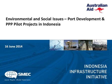 <strong>Environmental</strong> and Social Issues – Port Development & PPP Pilot Projects in Indonesia 16 June 2014.