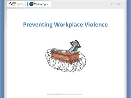 Copyright© 2010 WeComply, Inc. All rights reserved. 9/17/2015 Preventing Workplace Violence.