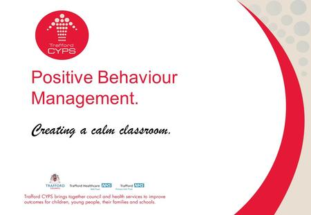 Positive Behaviour Management. Creating a calm classroom.